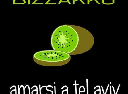 """BIZZARRO""""Amarsi a Tel Aviv"""""""