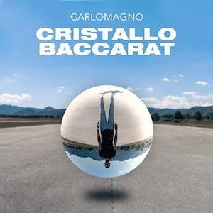 """""""Cristallo baccarat"""" è il nuovo singolo di Carlomagno"""